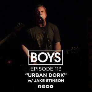 113 – Urban Dork w/Jake Stinson (Giant Stride) | Boys Podcast